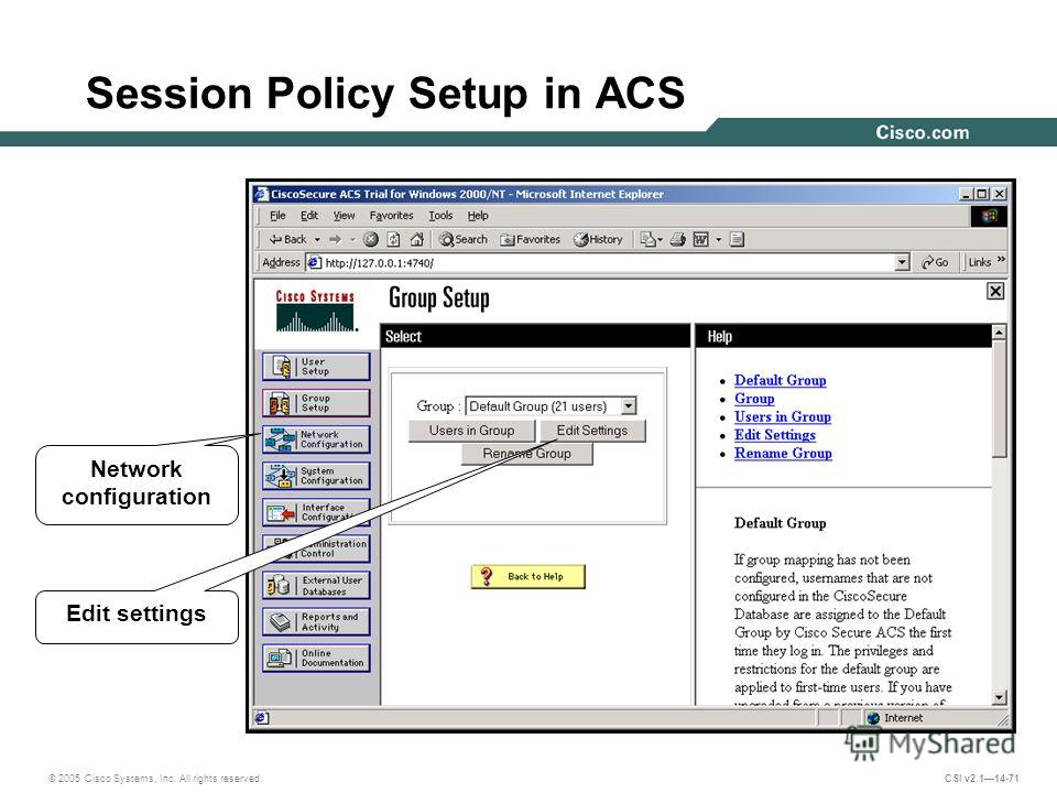 © 2005 Cisco Systems, Inc. All rights reserved. CSI v2.114-71 Session Policy Setup in ACS Network configuration Edit settings