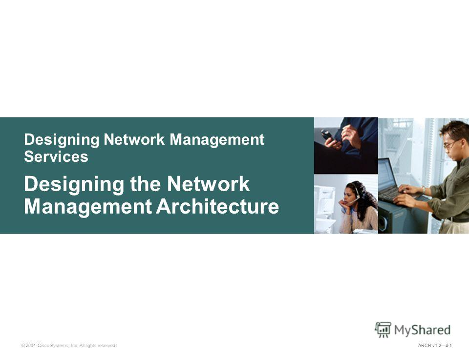 Designing Network Management Services © 2004 Cisco Systems, Inc. All rights reserved. Designing the Network Management Architecture ARCH v1.24-1