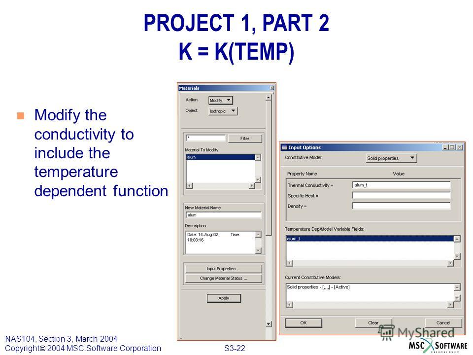 S3-22 NAS104, Section 3, March 2004 Copyright 2004 MSC.Software Corporation PROJECT 1, PART 2 K = K(TEMP) n Modify the conductivity to include the temperature dependent function