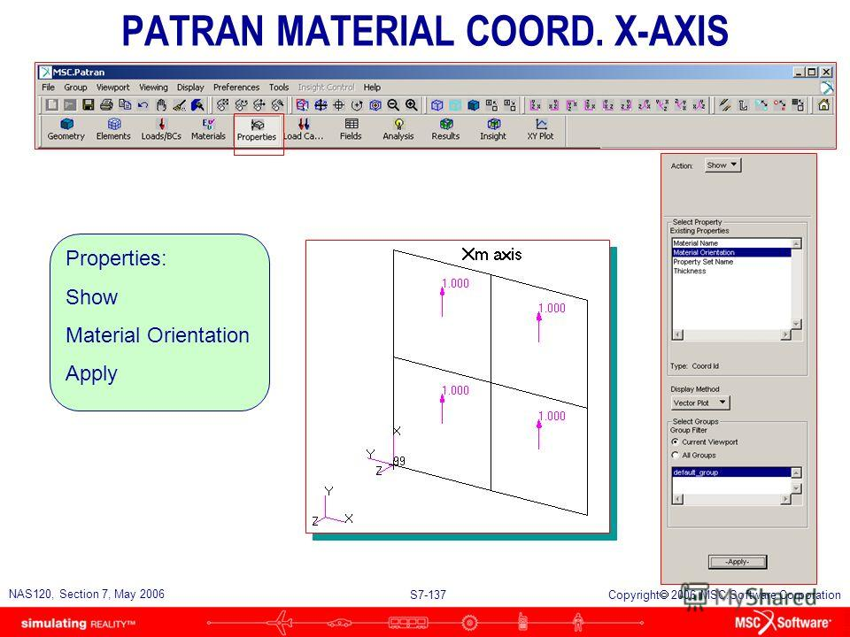S7-136 NAS120, Section 7, May 2006 Copyright 2006 MSC.Software Corporation PATRAN MATERIAL COORD. Z-AXIS Elements: Verify/ Element/ Normals Draw Normal Vectors Apply