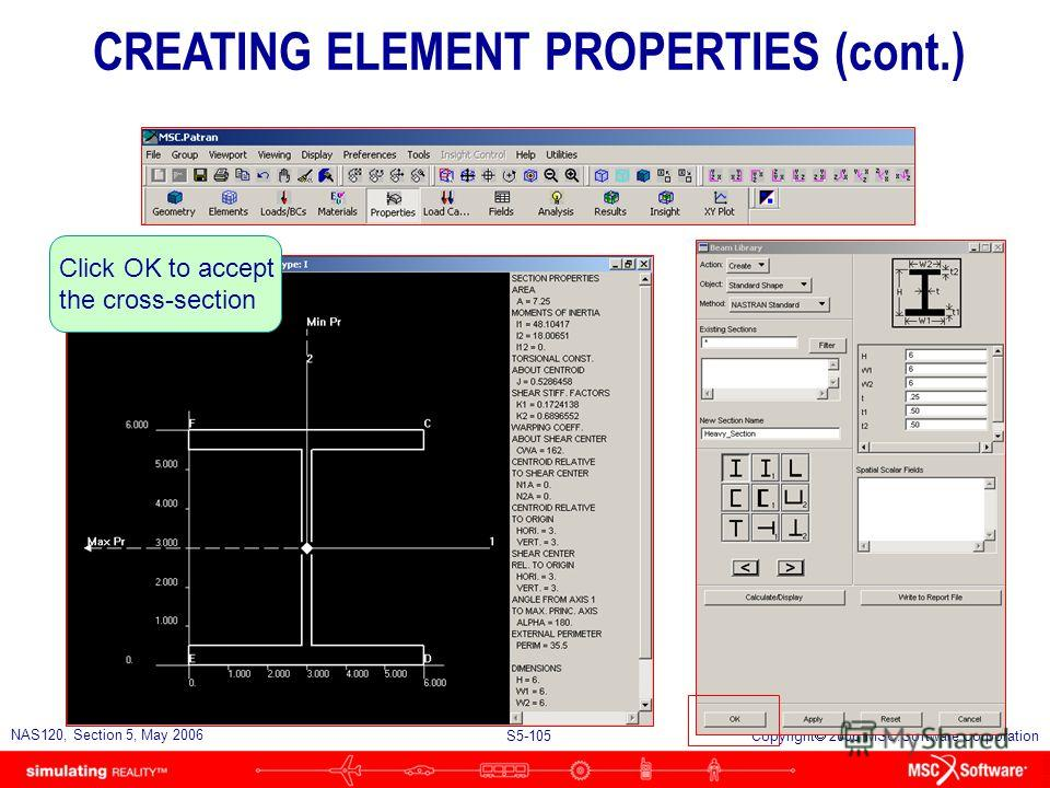 S5-104 NAS120, Section 5, May 2006 Copyright 2006 MSC.Software Corporation Click Calculate/Display to compute section properties CREATING ELEMENT PROPERTIES (cont.)
