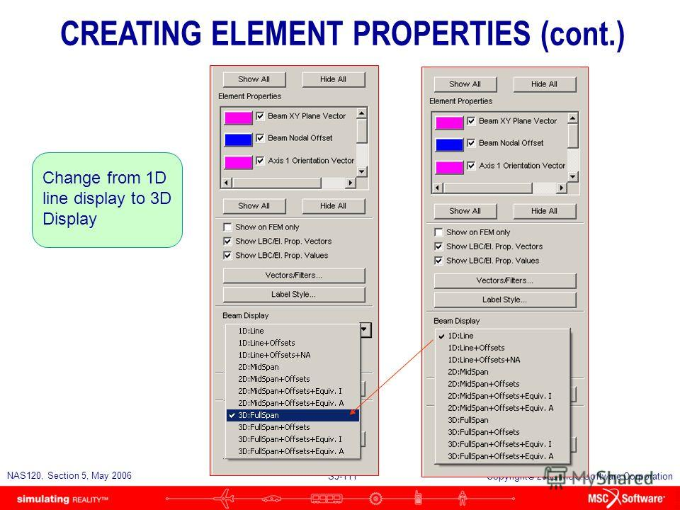 S5-110 NAS120, Section 5, May 2006 Copyright 2006 MSC.Software Corporation Display - Loads/BC/Elem. Props… CREATING ELEMENT PROPERTIES (cont.)