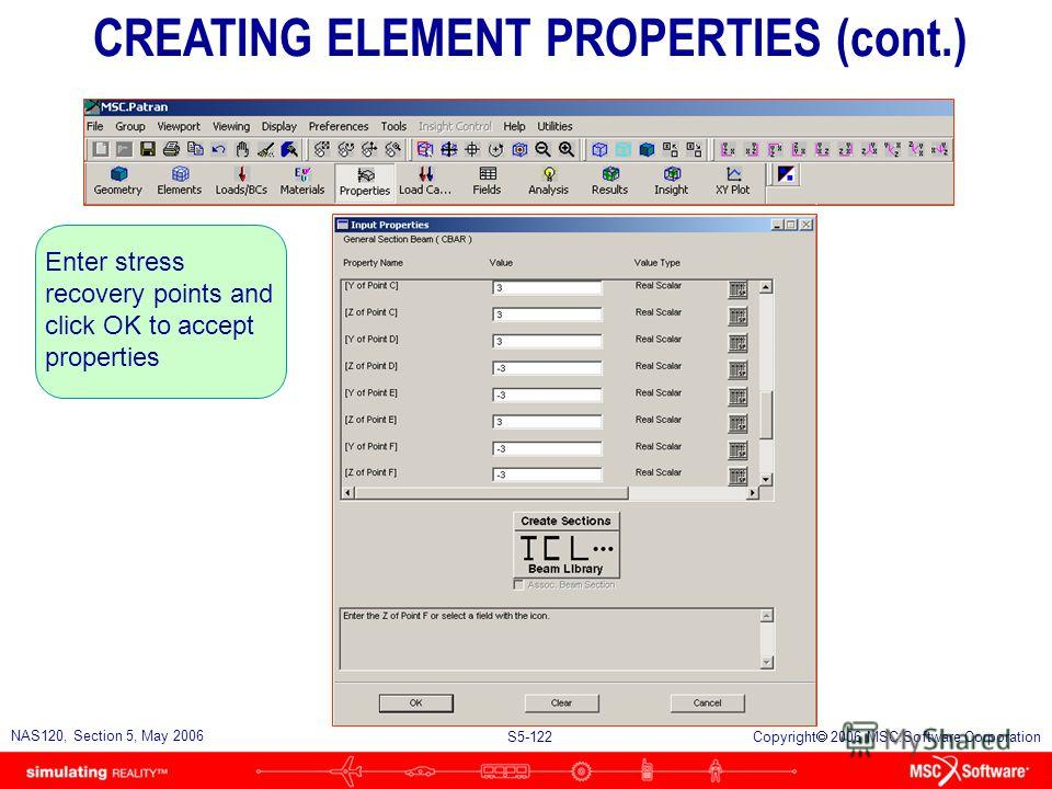 S5-121 NAS120, Section 5, May 2006 Copyright 2006 MSC.Software Corporation Enter A, I1, I2, J CREATING ELEMENT PROPERTIES (cont.)