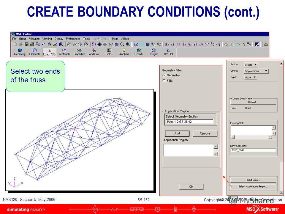 S5-131 NAS120, Section 5, May 2006 Copyright 2006 MSC.Software Corporation Constrain all six degrees of freedom CREATE BOUNDARY CONDITIONS (cont.)