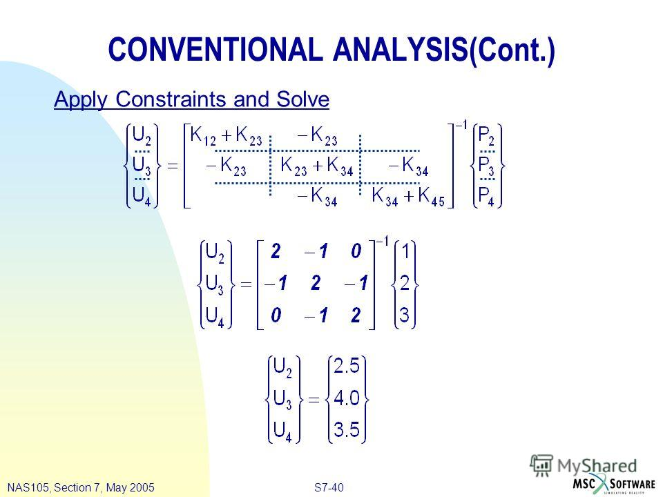 S7-40NAS105, Section 7, May 2005 CONVENTIONAL ANALYSIS(Cont.) Apply Constraints and Solve