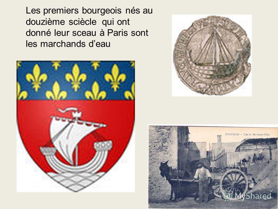 Les premiers bourgeois nés au douzième sciècle qui ont donné leur sceau à Paris sont les marchands deau