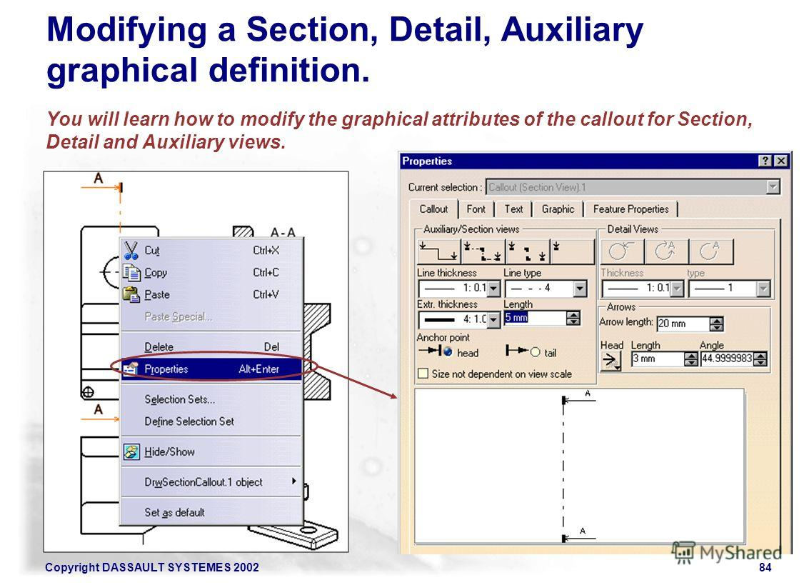 Copyright DASSAULT SYSTEMES 200284 Modifying a Section, Detail, Auxiliary graphical definition. You will learn how to modify the graphical attributes of the callout for Section, Detail and Auxiliary views.