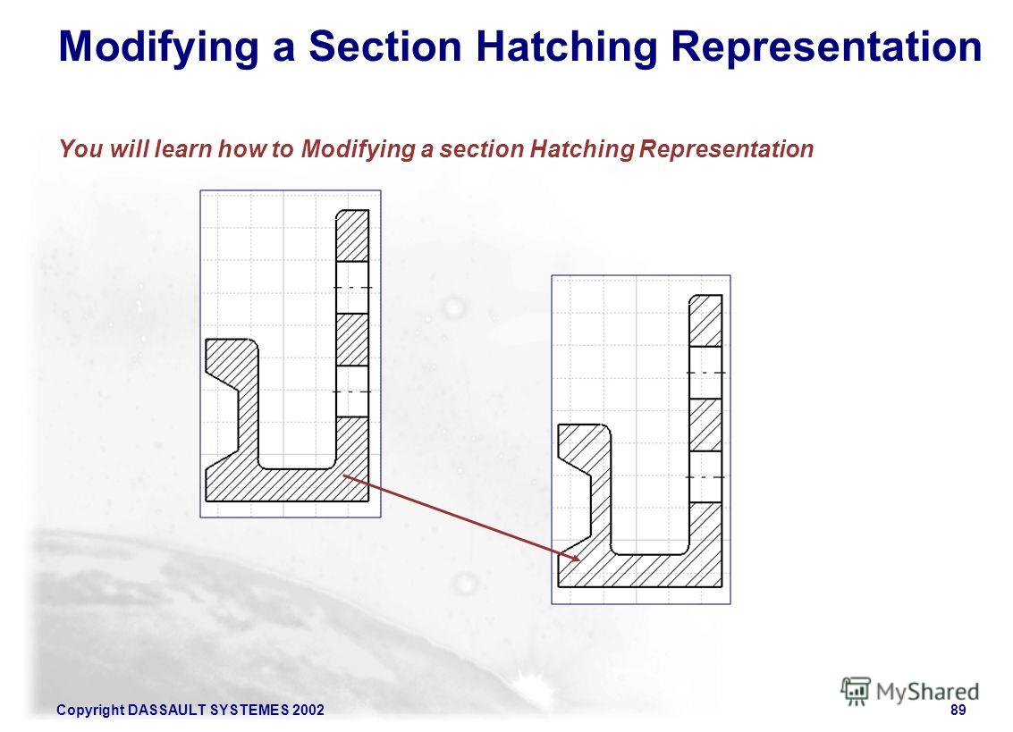 Copyright DASSAULT SYSTEMES 200289 Modifying a Section Hatching Representation You will learn how to Modifying a section Hatching Representation