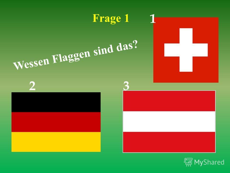 Frage 1 Wessen Flaggen sind das? 1 23