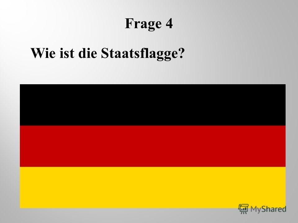 Frage 4 Wie ist die Staatsflagge?