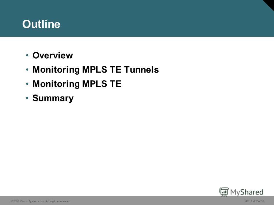 © 2006 Cisco Systems, Inc. All rights reserved. MPLS v2.27-2 Outline Overview Monitoring MPLS TE Tunnels Monitoring MPLS TE Summary