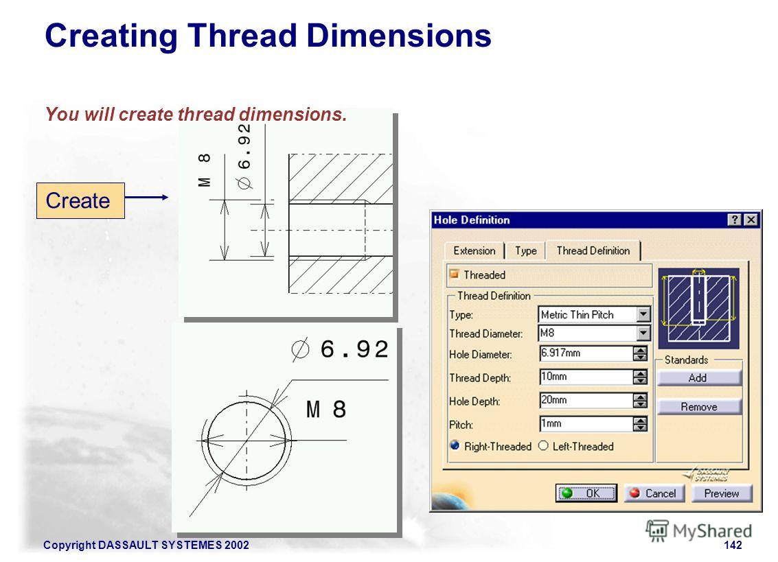 Copyright DASSAULT SYSTEMES 2002142 Create Creating Thread Dimensions You will create thread dimensions.