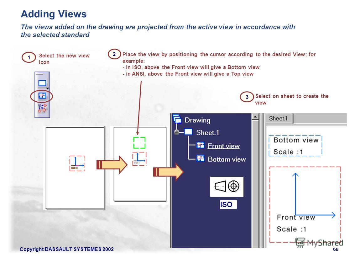 Copyright DASSAULT SYSTEMES 200268 Select the new view icon The views added on the drawing are projected from the active view in accordance with the selected standard Place the view by positioning the cursor according to the desired View; for example