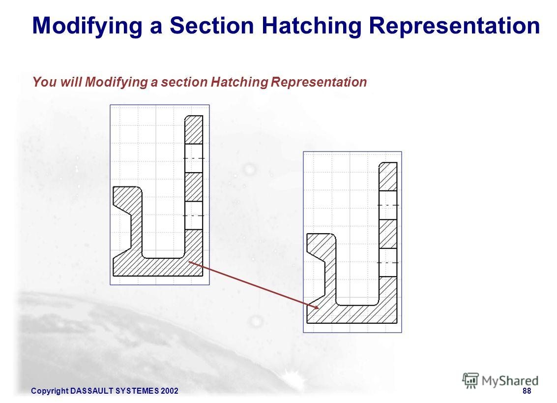 Copyright DASSAULT SYSTEMES 200288 Modifying a Section Hatching Representation You will Modifying a section Hatching Representation