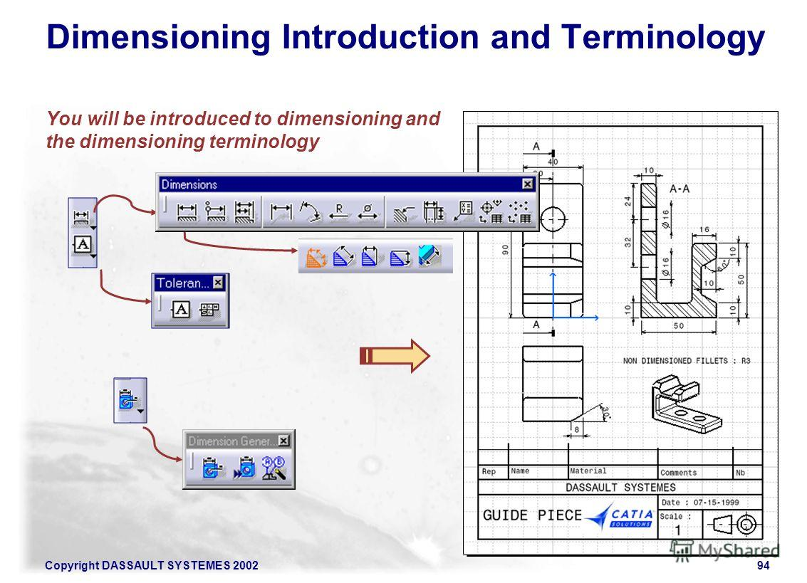 Copyright DASSAULT SYSTEMES 200294 Dimensioning Introduction and Terminology You will be introduced to dimensioning and the dimensioning terminology