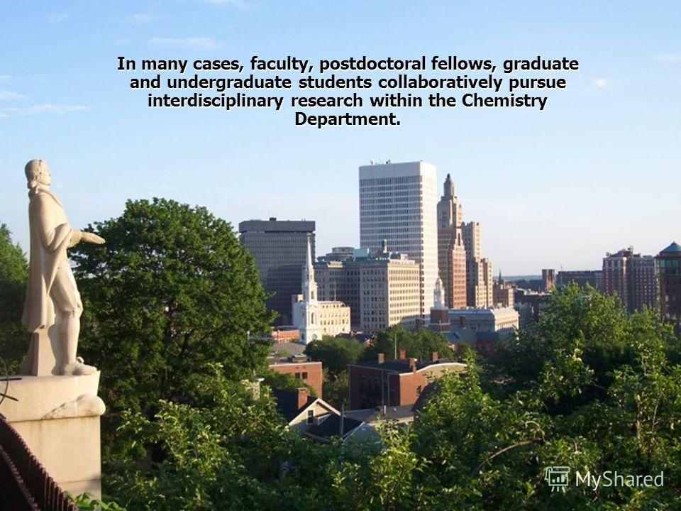 In many cases, faculty, postdoctoral fellows, graduate and undergraduate students collaboratively pursue interdisciplinary research within the Chemistry Department.