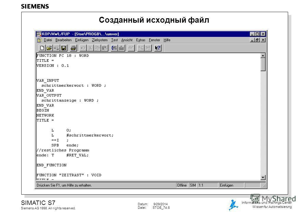 Datum: 9/29/2014 Datei:STOE_7d.6 SIMATIC S7 Siemens AG 1998. All rights reserved. Informations- und Trainings-Center Wissen for Automatisierung Созданный исходный файл