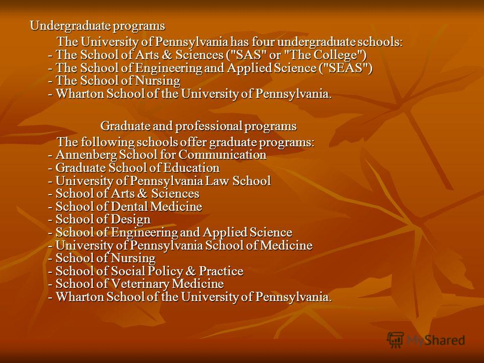 Undergraduate programs The University of Pennsylvania has four undergraduate schools: - The School of Arts & Sciences (