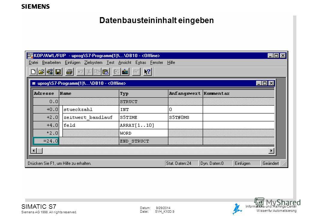 Datum: 9/29/2014 Datei:SYH_K10D.9 SIMATIC S7 Siemens AG 1998. All rights reserved. Informations- und Trainings-Center Wissen for Automatisierung Datenbausteininhalt eingeben