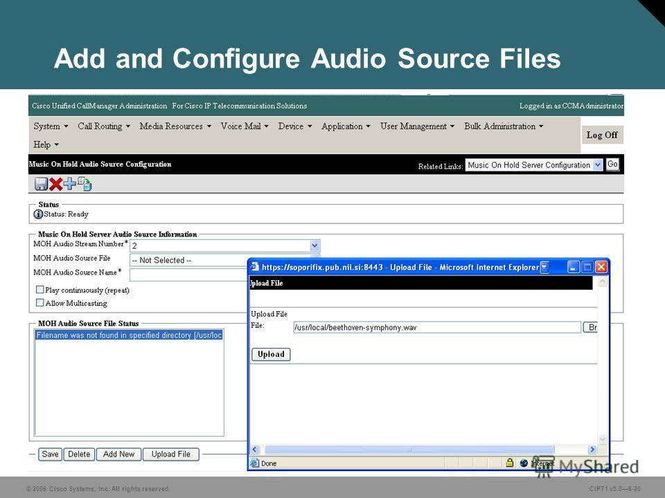 © 2006 Cisco Systems, Inc. All rights reserved. CIPT1 v5.06-20 Add and Configure Audio Source Files