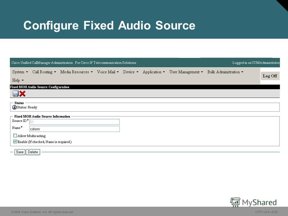 © 2006 Cisco Systems, Inc. All rights reserved. CIPT1 v5.06-22 Configure Fixed Audio Source
