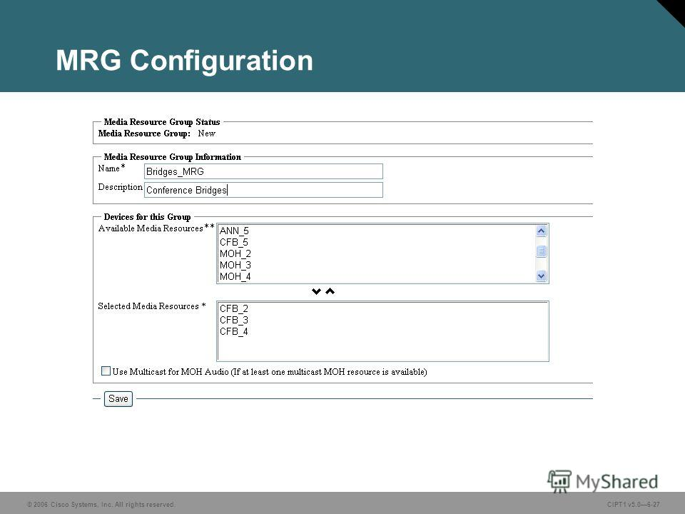 © 2006 Cisco Systems, Inc. All rights reserved. CIPT1 v5.06-27 MRG Configuration