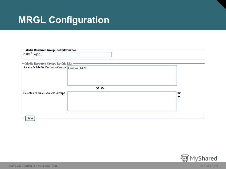 © 2006 Cisco Systems, Inc. All rights reserved. CIPT1 v5.06-28 MRGL Configuration