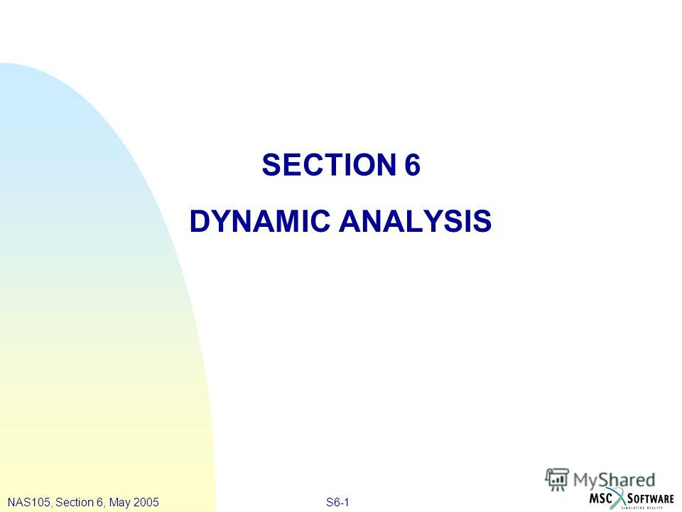 S6-1NAS105, Section 6, May 2005 SECTION 6 DYNAMIC ANALYSIS
