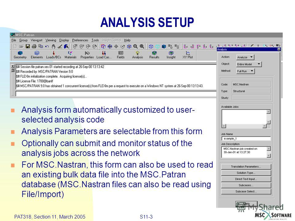 S11-3 PAT318, Section 11, March 2005 ANALYSIS SETUP Analysis form automatically customized to user- selected analysis code Analysis Parameters are selectable from this form Optionally can submit and monitor status of the analysis jobs across the netw