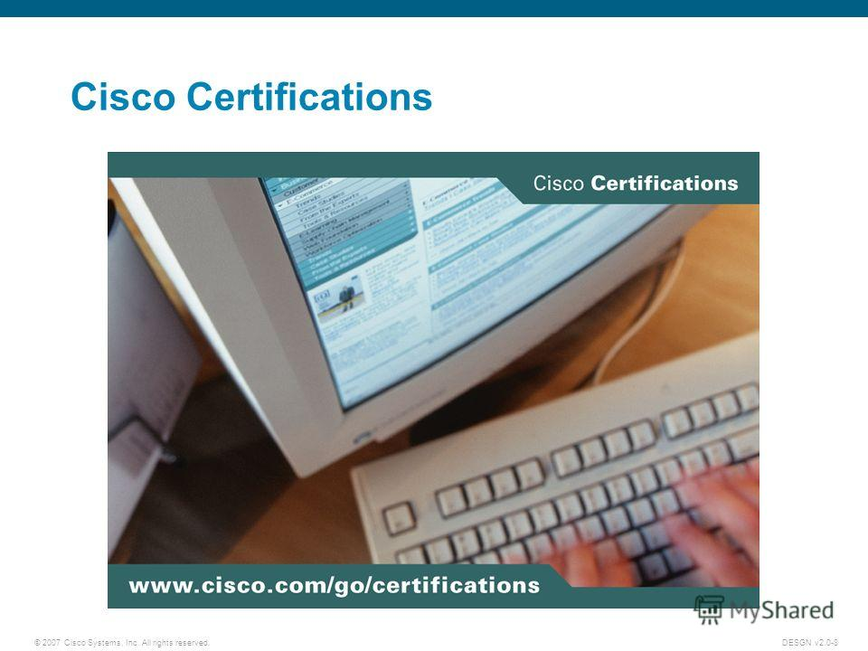 © 2007 Cisco Systems, Inc. All rights reserved.DESGN v2.0-8 Cisco Certifications