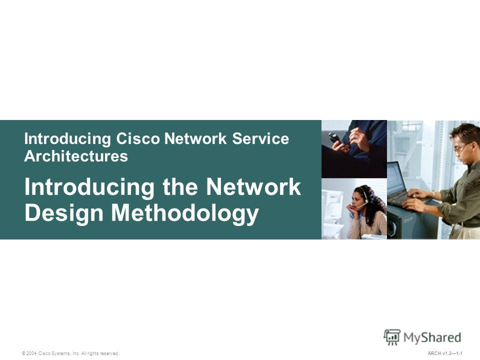 Introducing Cisco Network Service Architectures © 2004 Cisco Systems, Inc. All rights reserved. Introducing the Network Design Methodology ARCH v1.21-1
