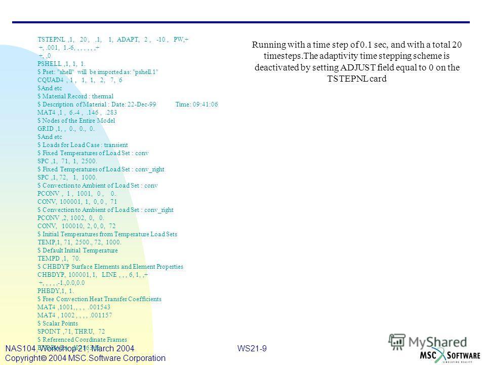 WS21-9NAS104, Workshop 21, March 2004 Copyright 2004 MSC.Software Corporation TSTEPNL,1, 20,.1, 1, ADAPT, 2, -10, PW,+ +,.001, 1.-6,,,,,,,+ +,,0 PSHELL,1, 1, 1. $ Pset: