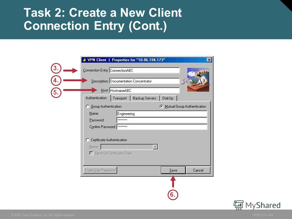 © 2006 Cisco Systems, Inc. All rights reserved.ISCW v1.04-8 Task 2: Create a New Client Connection Entry (Cont.) 4.4. 6.6. 3.3. 5.5.