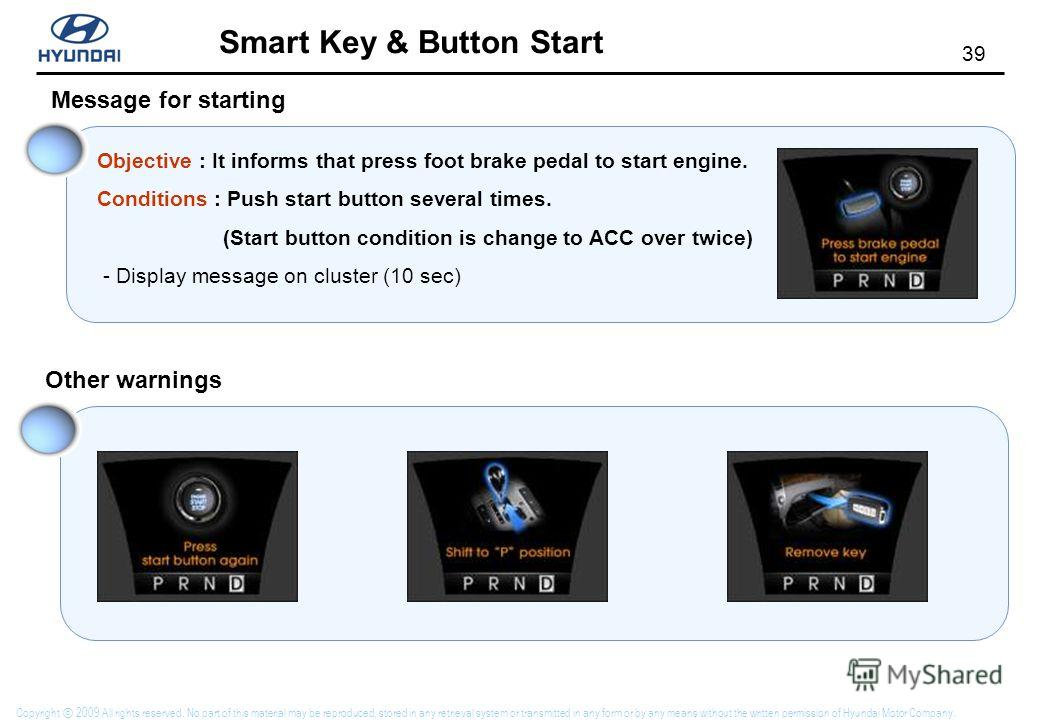 38 Smart Key & Button Start Copyright 2009 All rights reserved. No part of this material may be reproduced, stored in any retrieval system or transmitted in any form or by any means without the written permission of Hyundai Motor Company. Authenticat