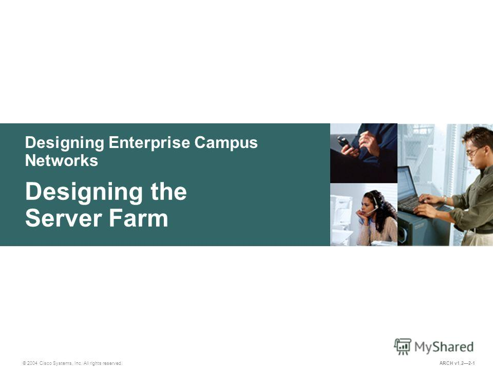 Designing Enterprise Campus Networks © 2004 Cisco Systems, Inc. All rights reserved. Designing the Server Farm ARCH v1.22-1