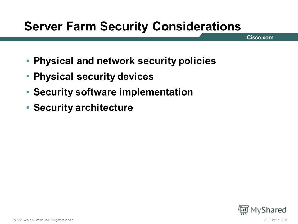 © 2004 Cisco Systems, Inc. All rights reserved. ARCH v1.22-10 Server Farm Security Considerations Physical and network security policies Physical security devices Security software implementation Security architecture