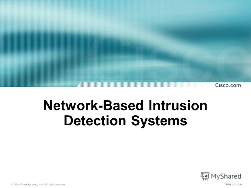 © 2004, Cisco Systems, Inc. All rights reserved. CSIDS 4.13-14 Network-Based Intrusion Detection Systems