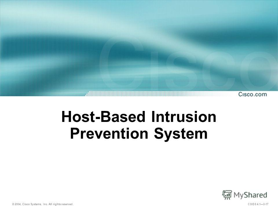 © 2004, Cisco Systems, Inc. All rights reserved. CSIDS 4.13-17 Host-Based Intrusion Prevention System