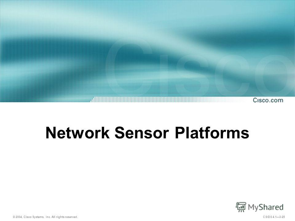 © 2004, Cisco Systems, Inc. All rights reserved. CSIDS 4.13-25 Network Sensor Platforms