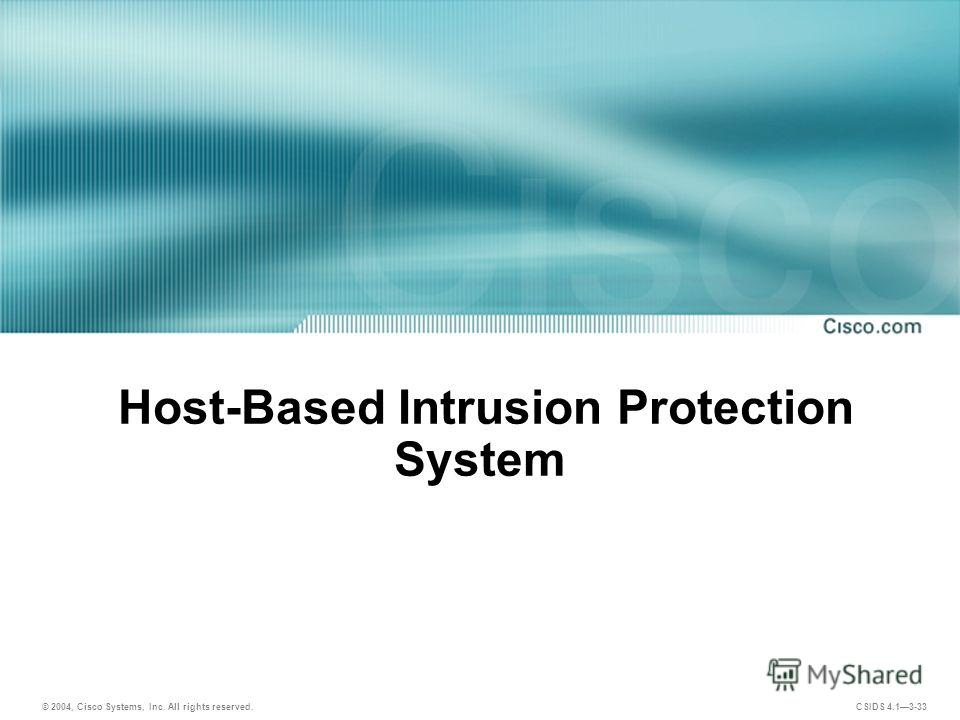 © 2004, Cisco Systems, Inc. All rights reserved. CSIDS 4.13-33 Host-Based Intrusion Protection System