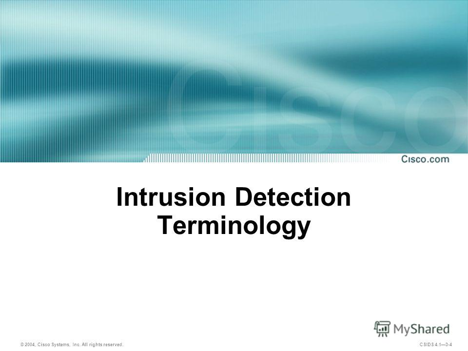 © 2004, Cisco Systems, Inc. All rights reserved. CSIDS 4.13-4 Intrusion Detection Terminology