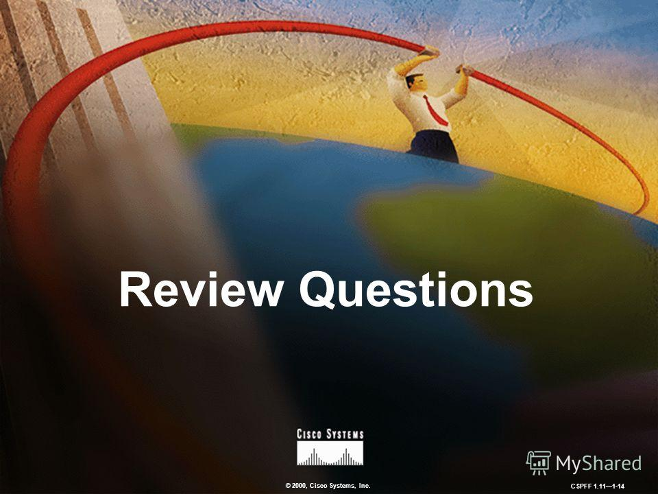 © 2000, Cisco Systems, Inc. CSPFF 1.111-14 Review Questions