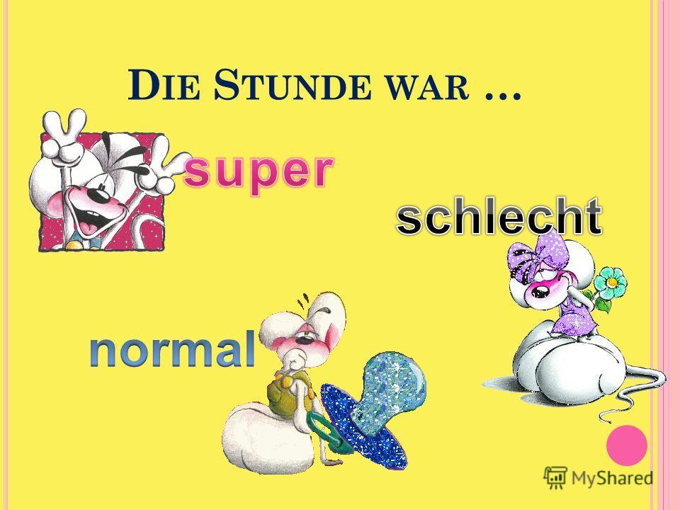 D IE S TUNDE WAR …