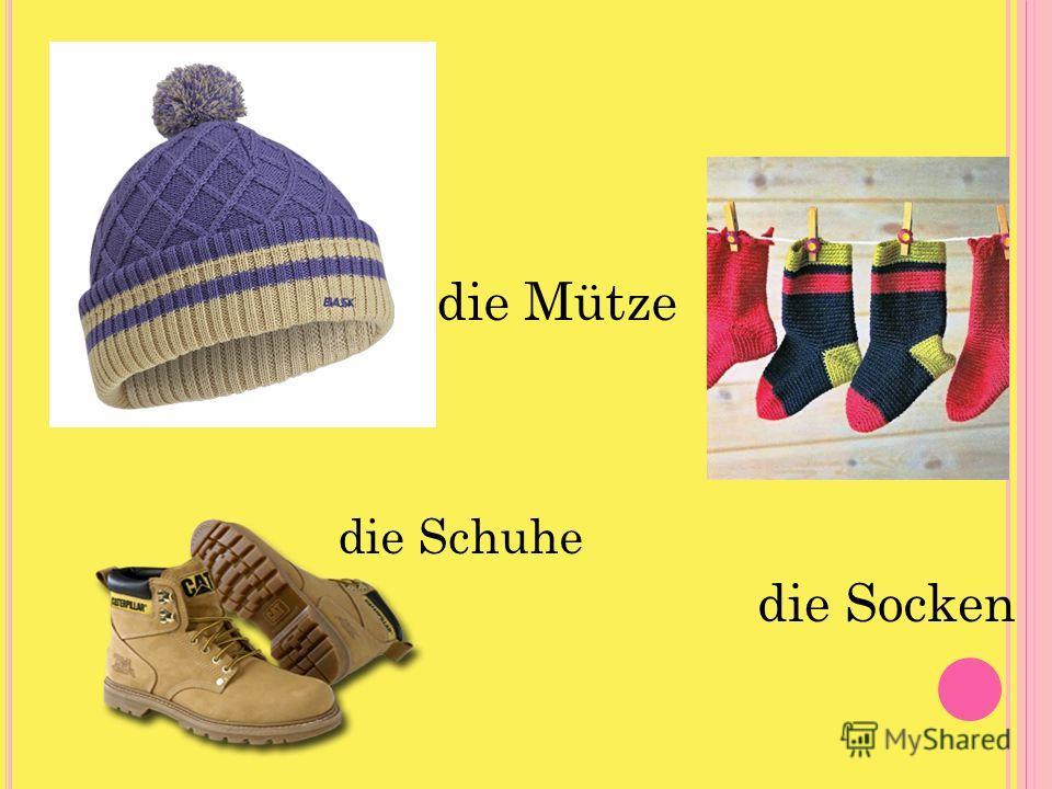 die Mütze die Socken die Schuhe