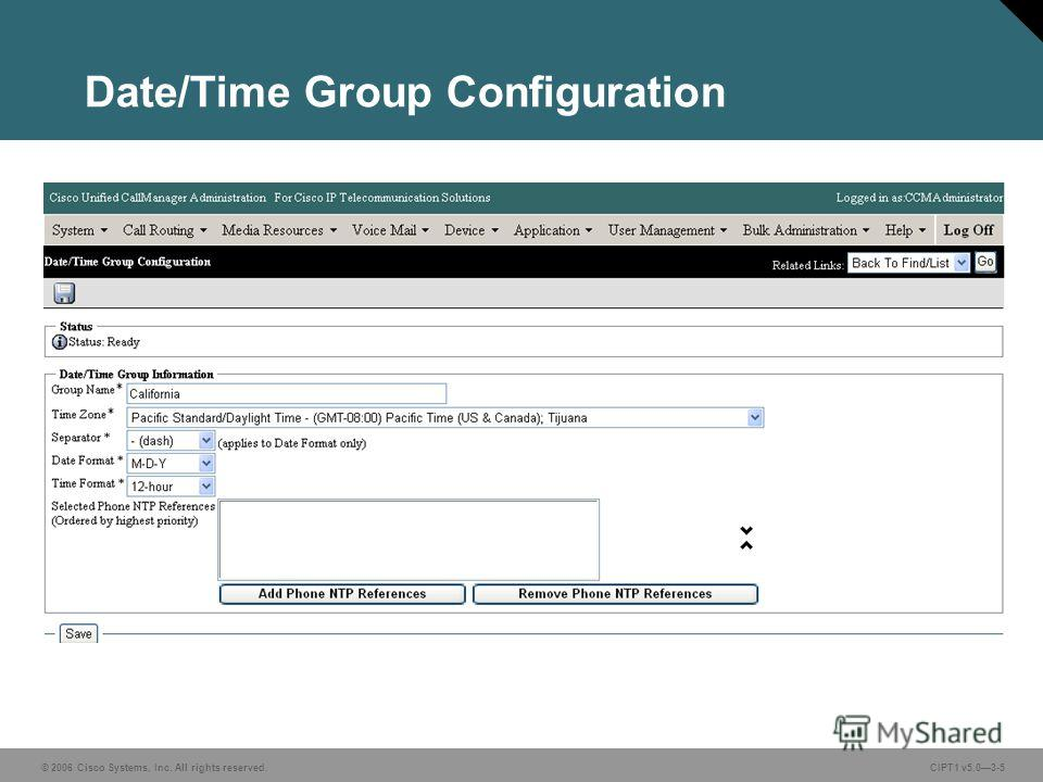 © 2006 Cisco Systems, Inc. All rights reserved. CIPT1 v5.03-5 Date/Time Group Configuration