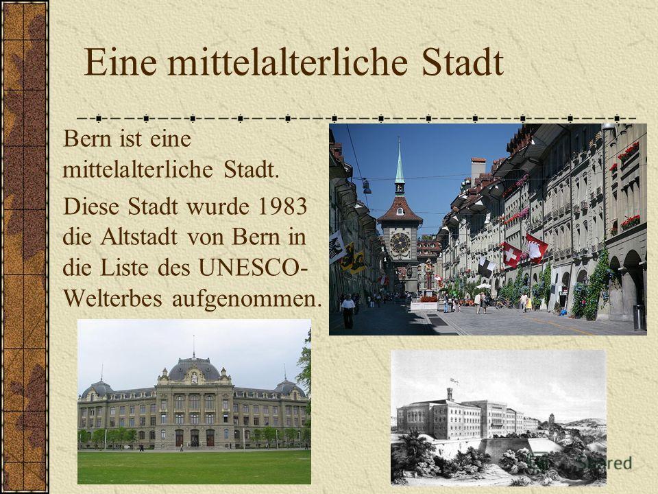 Eine mittelalterliche Stadt Bern ist eine mittelalterliche Stadt. Diese Stadt wurde 1983 die Altstadt von Bern in die Liste des UNESCO- Welterbes aufgenommen.