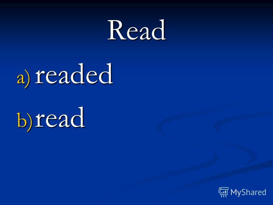 Read a) readed b) read
