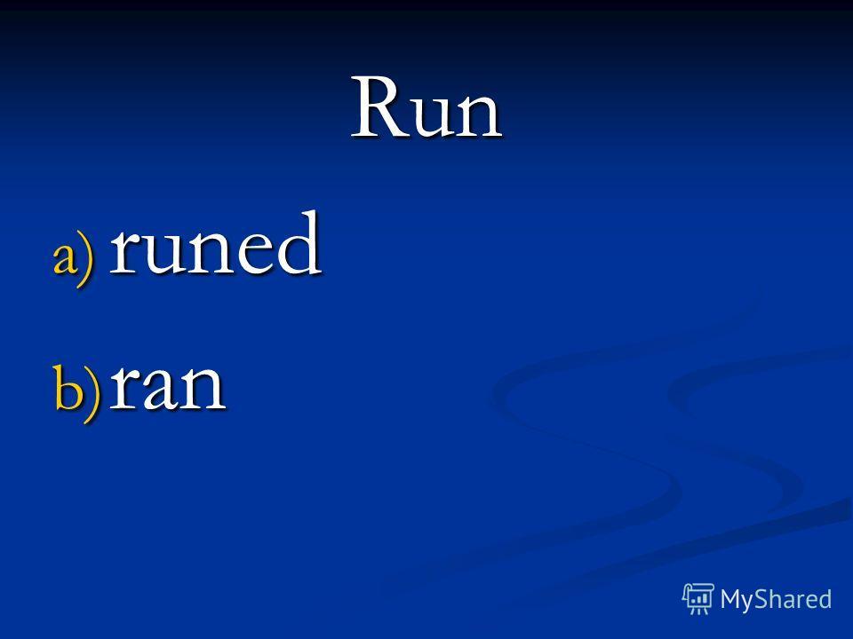 Run a) runed b) ran