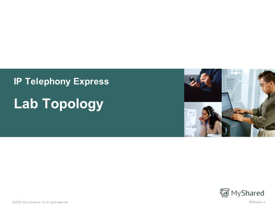 © 2005 Cisco Systems, Inc. All rights reserved. IPTX v2.01 IP Telephony Express Lab Topology