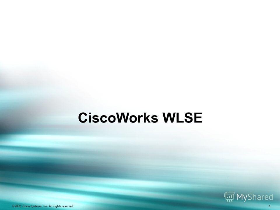 CiscoWorks WLSE © 2002, Cisco Systems, Inc. All rights reserved. 5